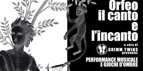 Performance musicale e giochi d'ombre - Orfeo il canto e l'incanto biglietti
