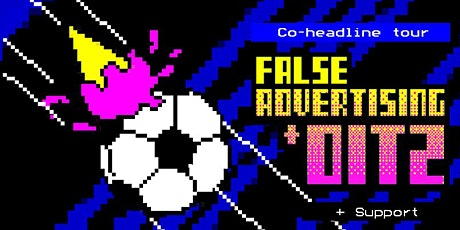 False Advertising & DITZ (co-headline) tickets