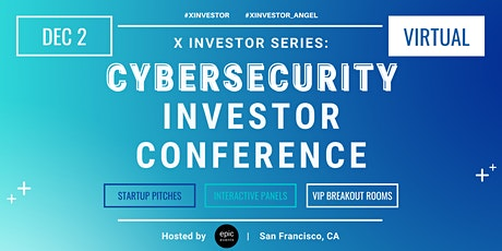 X Investor Series: Cybersecurity Investor Conference (On Zoom) tickets