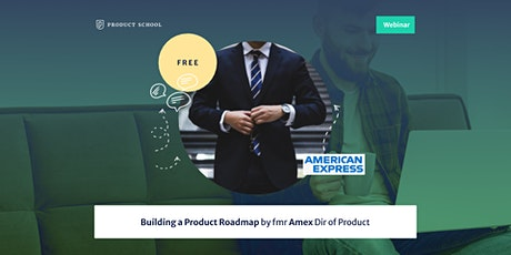Webinar: Building a Product Roadmap by fmr Amex Dir of Product tickets