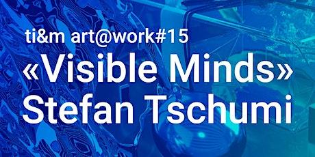 art@work #15 Stefan Tschumi, «Visible Minds» (ONLINE) Tickets