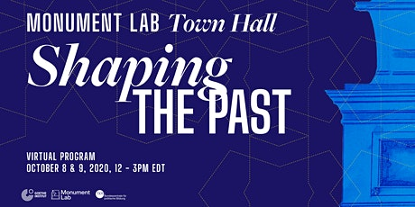Monument Lab Town Hall: Shaping the Past tickets
