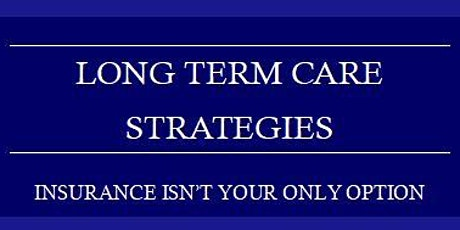 Long Term Care Strategies - Insurance Isn't Your Only Option tickets