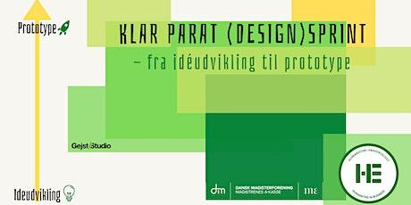 KLAR, PARAT, (DESIGN)-SPRINT - fra idé(udvikling) til prototype tickets