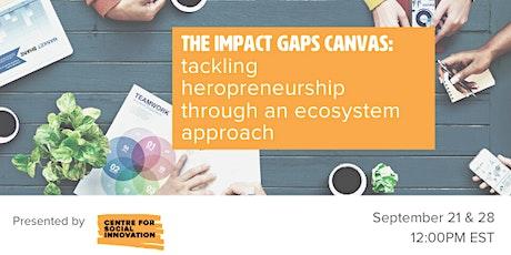 Impact Gaps Canvas: Tackling Heropreneurship using an Ecosystem Approach tickets