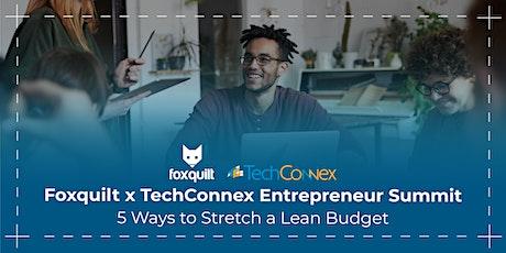 Foxquilt x TechConnex Entrepreneur Summit: 5 Ways to Stretch a Lean Budget tickets