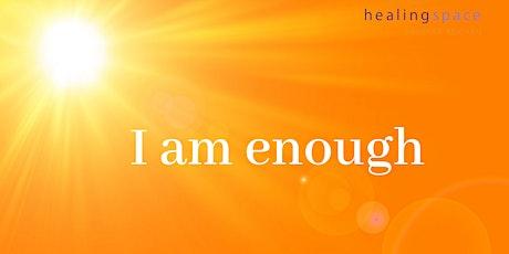 I am enough - DU erschaffst Deine Zukunft Tickets