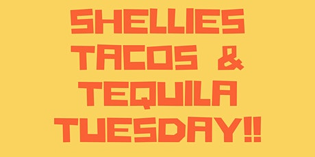 SHELLIES' TACO & TEQUILA TUESDAY tickets