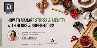 Manage Stress  & Anxiety with Herbs & Superfoods