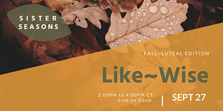 Like~Wise :: Fall~Luteal tickets