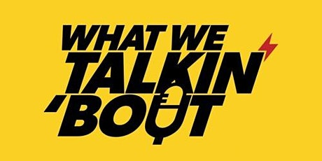 What We Talkin' Bout Live Show tickets
