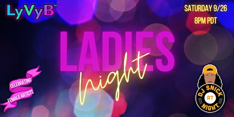 LyVyB presents Ladies Night w/ DJ Snick At Night Celebrating Female Artists tickets