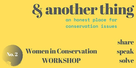 & Another Thing: Women in Conservation Online Workshop tickets
