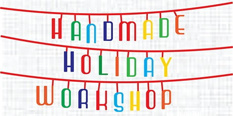 Handmade Holiday Workshop tickets