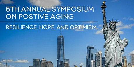 "5th Annual Symposium on Positive Aging ""Resilience, Hope, and Optimism"" tickets"