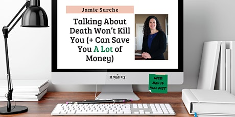 Talking About Death Won't Kill You + Can Save You Money with Jamie Sarche tickets