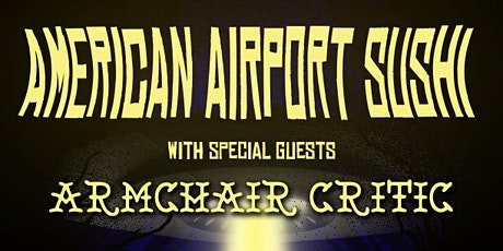 American Airport Sushi wsg Armchair Critic tickets