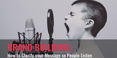 Brand Building:  How to Clarify your Message so People Listen - C0010 tickets
