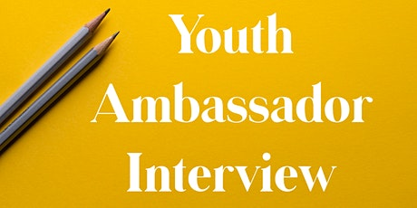Youth Ambassador Interview tickets