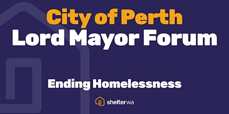City of Perth - Lord Mayor Forum. Ending Homelessness tickets