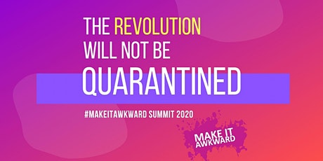 "#MakeItAwkward Summit 2020 -  ""The Revolution Will Not Be Quarantined"" tickets"