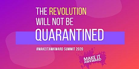"#MakeItAwkward Summit 2020 -  ""The Revolution Will Not Be Quarantined"" tickets"