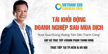 VIETNAM CEO CONGRESS 2020| GẶP GỠ TRỰC TIẾP SHARK PHẠM THANH HƯNG-HCM tickets