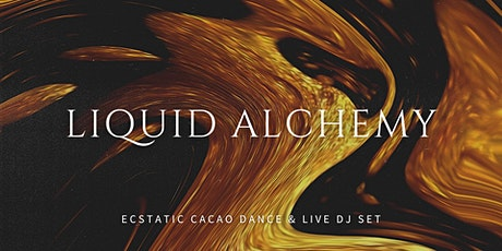 LIQUID ALCHEMY - Ecstatic Cacao Dance with live DJ tickets
