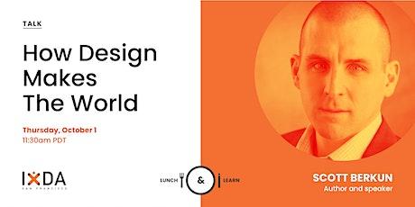 How Design Makes The World with Scott Berkun (+ networking) tickets