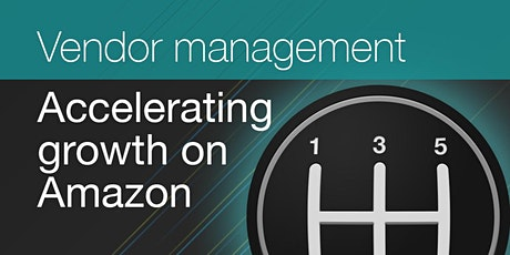 Accelerate your growth on Amazon - Vendor management skills training tickets