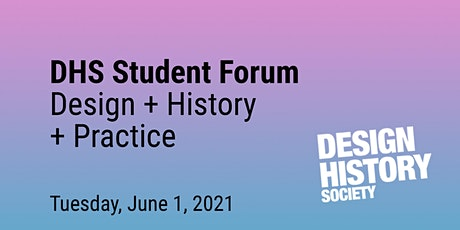 Lightning talks: Design + History + Practice, at the DHS Student Forum tickets