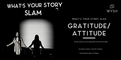 What's Your Story Slam : GRATITUDE / ATTITUDE tickets