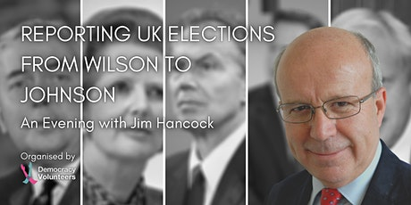 Reporting UK elections from Wilson to Johnson - An Evening with Jim Hancock tickets