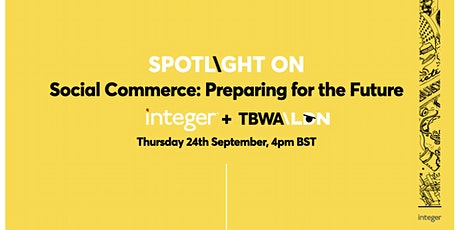 Spotlight On: Social Commerce - a Session with Integer & TBWA\London tickets