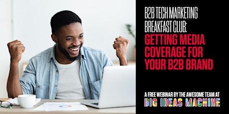 B2B Tech Marketing Breakfast Club: Getting media coverage for B2B brands tickets