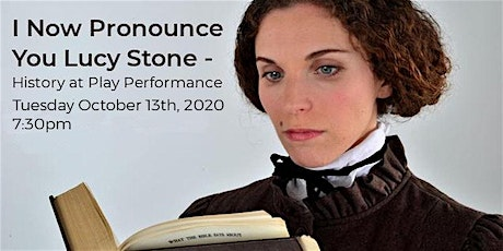 ONLINE! - I Now Pronounce You Lucy Stone - History at Play at the LGH tickets