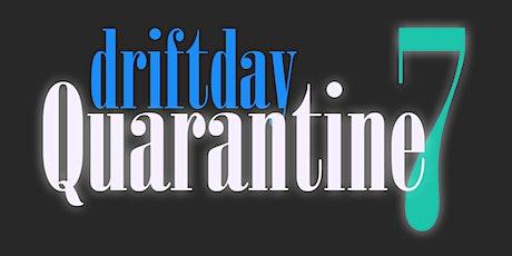 Drift Day Quarantine 7 tickets