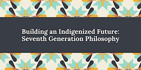 Building an Indigenized Future:  Seventh Generation Philosophy tickets