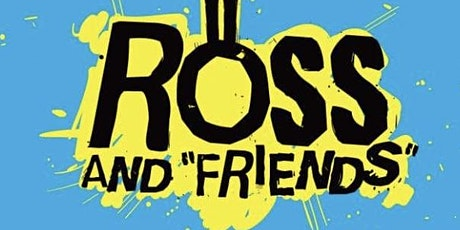 "Copy of Ross and ""Friends"" tickets"