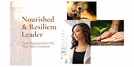 Nourished & Resilient Leader: Core Rejuvenation for Your Next Creation tickets