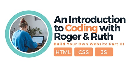 Coding 101 Workshop with Roger & Ruth: Build your own website (part III) tickets
