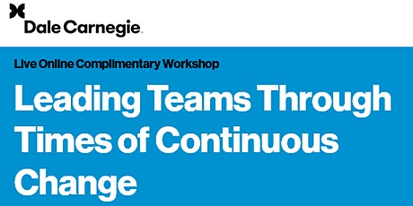 Leading Teams Through Times of Continuous Change  Complimentary Workshop tickets