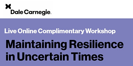 Maintaining Resilience in Uncertain Times Complimentary Workshop tickets