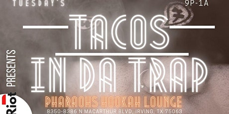 Tacos in Da Trap** at Pharaohs Hookah Lounge tickets