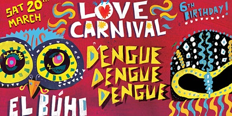Love Carnival 6th Birthday w/ Dengue Dengue Dengue + El Búho tickets