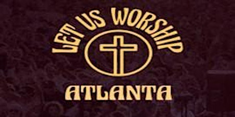 Let Us Worship - Atlanta tickets
