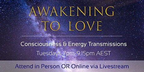 Awakening to Love - Consciousness & Energy Transmissions tickets