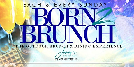 Born 2 Brunch: Outdoor Brunch + Day Party at Jimmy's NYC | #YES tickets