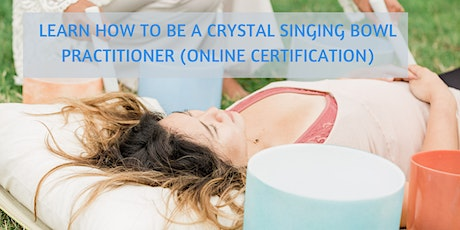 Learn How to Be A Crystal Singing Bowl Practitioner (Online Certification) tickets