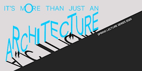 Spring Lecture Series 2020- It's more than just an Architecture #1 tickets